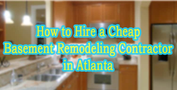 How to Hire a Cheap Basement Remodeling Contractor in Atlanta